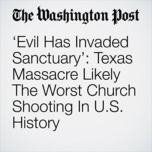 'Evil Has Invaded Sanctuary': Texas Massacre Likely The Worst Church Shooting In U.S. History copertina