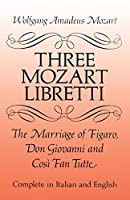 Three Mozart Libretti: The Marriage of Figaro, Don Giovanni and Così Fan Tutte, Complete in Italian and English (Dover Books on Music)