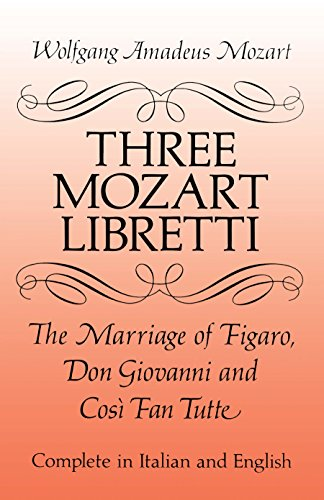 Three Mozart Libretti: The Marriage of Figaro, Don Giovanni and Così Fan Tutte, Complete in Italian and English (Dover B