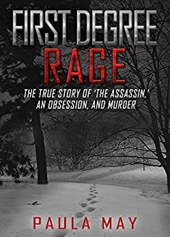 [Paula May]のFIRST DEGREE RAGE: The True Story of 'The Assassin,' An Obsession, and Murder (English Edition)