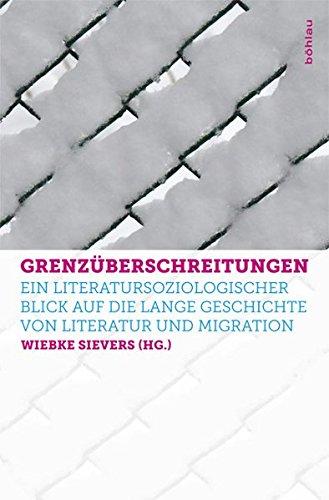 Grenzüberschreitungen: Migration und Literatur aus der Perspektive der Literatursoziologie: Ein literatursoziologischer Blick auf die lange Geschichte von Literatur und Migration