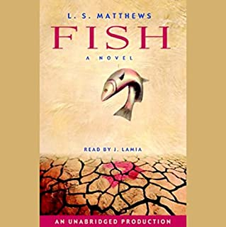 Fish                   Written by:                                                                                                                                 L.S. Matthews                               Narrated by:                                                                                                                                 J. Lamia                      Length: 3 hrs and 12 mins     1 rating     Overall 5.0