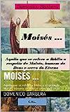 Moisés ... : Aquilo que se refere a Bíblia a respeito de Moisés, homem de Deus e servo do Eterno (Portuguese Edition)
