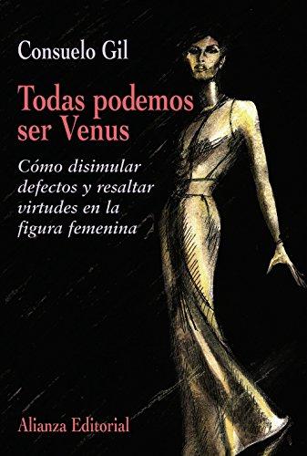 Todas podemos ser Venus: Cómo disimular defectos y resaltar virtudes en la figura femenina (Libros Singulares (Ls))