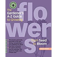 The Gardener's A-Z Guide to Growing Flowers from Seed to Bloom book