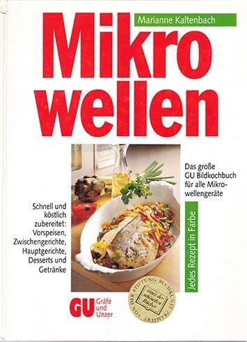 Mikrowellen. Das große GU Bildkochbuch für alle Mikrowellengeräte by Marianne Kaltenbach (1996-11-05)