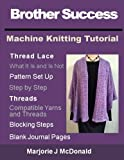 Brother Success Machine Knitting Tutorial (Machine Tutorials) (Volume 1)
