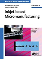 Inkjet-based Micromanufacturing (Advanced Micro and Nanosystems)