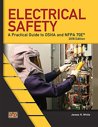 Compare Textbook Prices for Electrical Safety: A Practical Guide to OSHA and NFPA 70E® 2018 Edition 70 Edition ISBN 9780826935939 by White, James R.