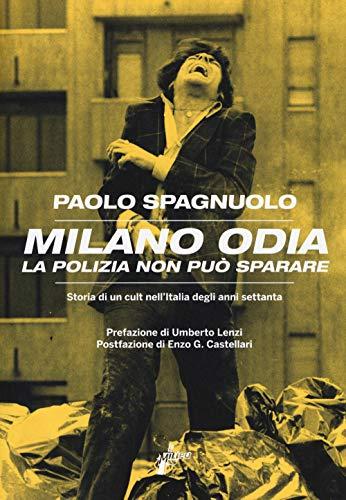 Milano odia. La polizia non può sparare. Storia di un cult nell'Italia degli anni settenta