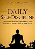Daily Self-Discipline: Everyday Habits and Exercises to Build Self-Discipline and Achieve Your Goals (Simple Self-Discipline Book 2)