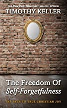 The Freedom of Self Forgetfulness by Timothy Keller (1st (first) Edition) [Paperback(2012)]