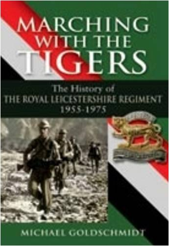 Marching with the Tigers: The History of the Royal Leicestershire Regiment 1955-1975
