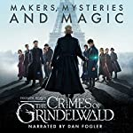 Fantastic Beasts: The Crimes of Grindelwald - Makers, Mysteries and Magic cover art