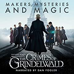 Fantastic Beasts: The Crimes of Grindelwald - Makers, Mysteries and Magic