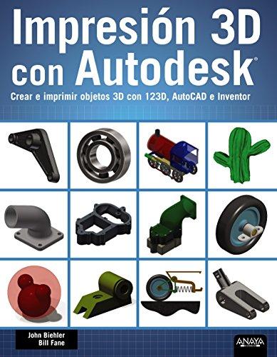 Impresión 3D con Autodesk. Crear e imprimir objetos 3D con