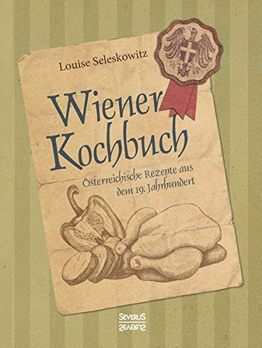 Wiener Kochbuch: Österreichische Rezepte aus dem 19. Jahrhundert