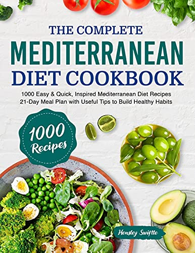 The Complete Mediterranean Diet Cookbook: 500 Easy & Quick, Inspired Mediterranean Diet Recipes with 21-Day Meal Plan to Live A Healthy Lifestyle