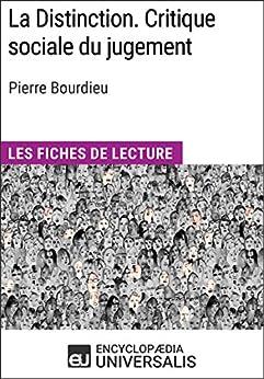 La Distinction. Critique sociale du jugement de Pierre Bourdieu: Les Fiches de lecture d'Universalis par [Encyclopaedia Universalis]