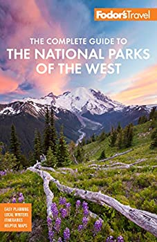 Fodor s The Complete Guide to the National Parks of the West  with the Best Scenic Road Trips  Full-color Travel Guide