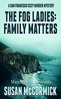 The Fog Ladies: Family Matters (A San Francisco Cozy Murder Mystery Book 2) by [Susan McCormick]