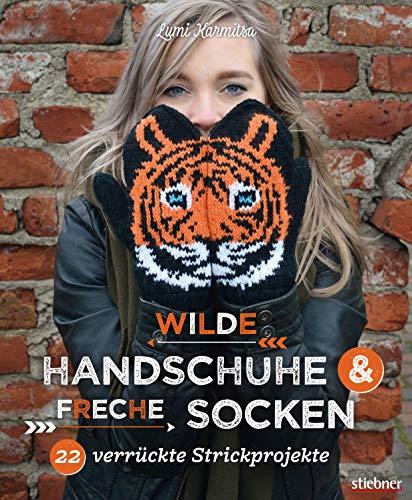 Wilde Handschuhe & Freche Socken: 22 verrückte Strickprojekte. Fair-Isle-Stricken mal ganz anders! Flippige Designs zum mehrfarbig Stricken - mit Schritt ... und Strickcharts (German Edition)