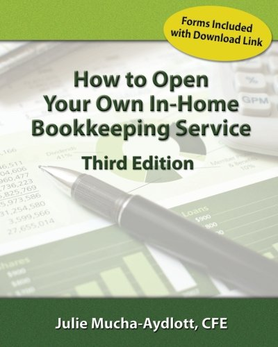Compare Textbook Prices for How to Open Your Own In Home Bookkeeping Service 3rd Edition ISBN 9780979412424 by Mucha-Aydlott CFE, Julie A