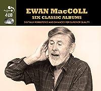 6 Classic Albums - Ewan Maccoll by Ewan Maccoll (2013-05-14)