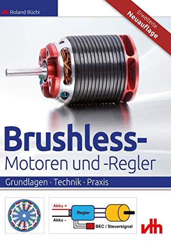 Brushless-Motoren und -Regler: Grundlagen · Technik · Praxis (German Edition)
