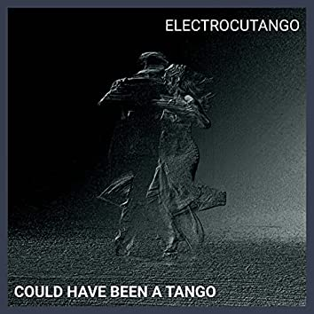 Could Have Been a Tango