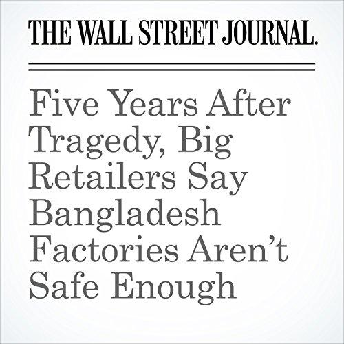 Five Years After Tragedy, Big Retailers Say Bangladesh Factories Aren't Safe Enough copertina