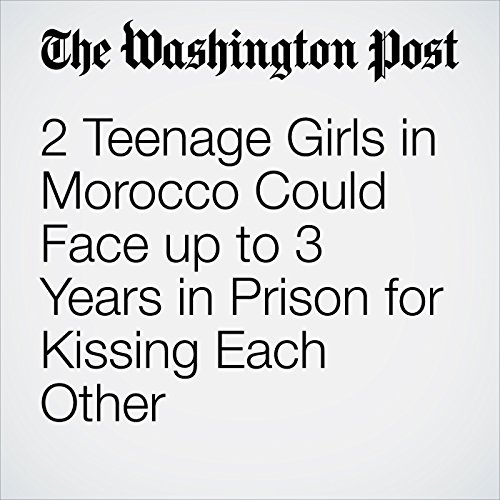 2 Teenage Girls in Morocco Could Face up to 3 Years in Prison for Kissing Each Other cover art
