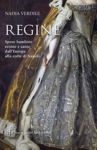 Regine: Spose bambine, eroine e sante dall'Europa alla corte di Napoli (La Rosa)