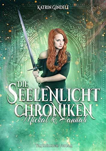 Die Seelenlicht Chroniken: Mickal & Hannah