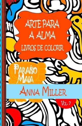 Arte Para A Alma - Livros Antiestresse e ArteTherapia: Livros de colorir: Paraíso Maia: livro de colorir: 7