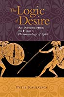 The Logic of Desire: An Introduction to Hegels Phenomenology of Spirit