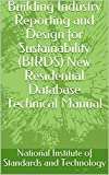 Building Industry Reporting and Design for Sustainability (BIRDS) New Residential Database Technical Manual (English Edition)
