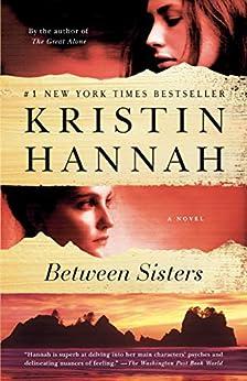 Between Sisters: A Novel by [Kristin Hannah]