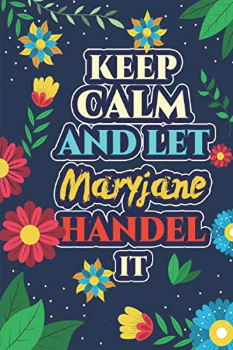 Maryjane: Keep Calm And Let Maryjane Handle It - Maryjane Name Custom Gift Notebook Journal - Personalized Gifts for Him and Her - Customized journal Gift
