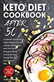 KETO DIET COOKBOOK AFTER 50: A Specific Cookbook To Rapid Weight Loss, Get A Better Metabolism, Burn Fat, Get A Ketogenic Body And Boost Your Energy With A Tasty Meal Plan