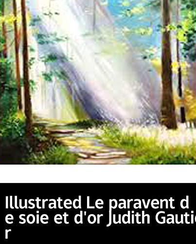 Illustrated Le paravent de soie et d'or Judith Gautier: 12 classic novels enough to conquer God (French Edition)