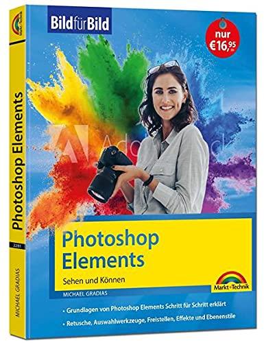 Photoshop Elements Bild für Bild erklärt: leicht verständlich und komplett in Farbe!