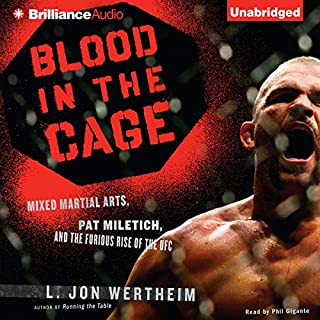 Blood in the Cage     Mixed Martial Arts, Pat Miletich, and the Furious Rise of the UFC              By:                                                                                                                                 L. Jon Wertheim                               Narrated by:                                                                                                                                 Phil Gigante                      Length: 9 hrs and 6 mins     5 ratings     Overall 4.2