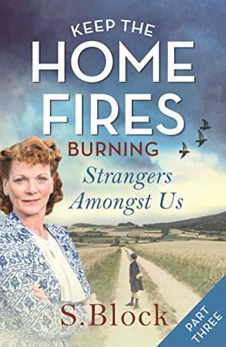 Keep the Home Fires Burning - Part Three: Strangers Amongst Us (English Edition)