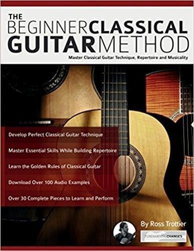 The Beginner Classical Guitar Method: Master classical guitar technique,...
