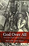 God Over All: Divine Aseity and the Challenge of Platonism - William Lane Craig