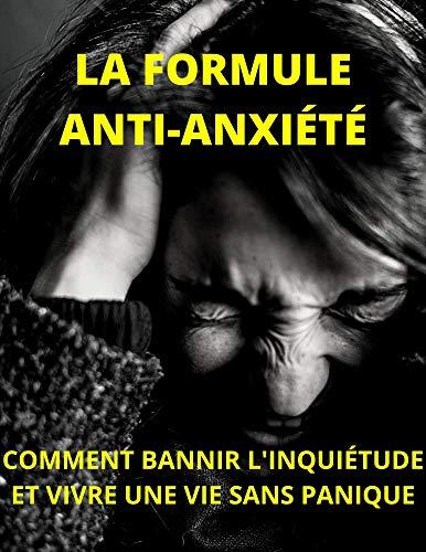 Couverture du livre LA FORMULE ANTI-ANXIÉTÉ: COMMENT BANNIR L'INQUIÉTUDE ET VIVRE UNE VIE SANS PANIQUE