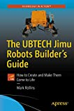 The UBTECH Jimu Robots Builder's Guide: How to Create and Make Them Come to Life (English Edition)