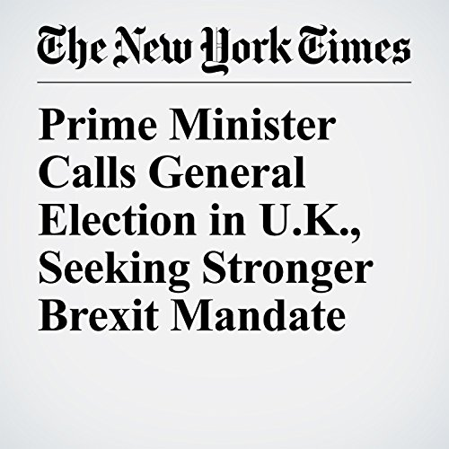 Prime Minister Calls General Election in U.K., Seeking Stronger Brexit Mandate copertina