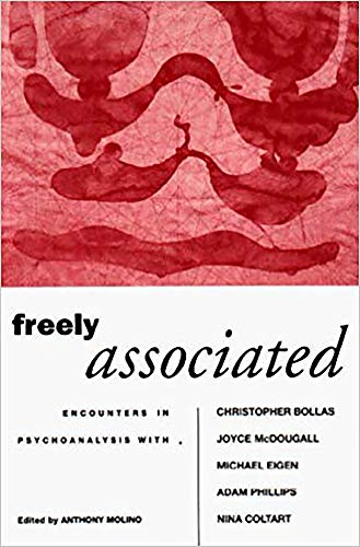 Freely Associated: Encounters in Psychoanalysis with Christopher Bollas, Joyce McDougall, Michael Eigen, Adam Phillips and Nina Coltart ~ TOP Books